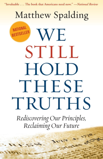 We Still Hold These Truths - Rediscovering Our Principles, Reclaiming Our Future ebook by Matthew Spalding