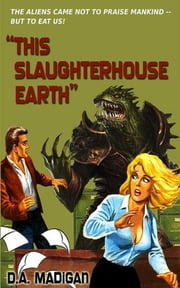 This Slaughterhouse Earth ebook by D.A. Madigan
