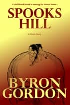 Spook's Hill ebook by Byron Gordon