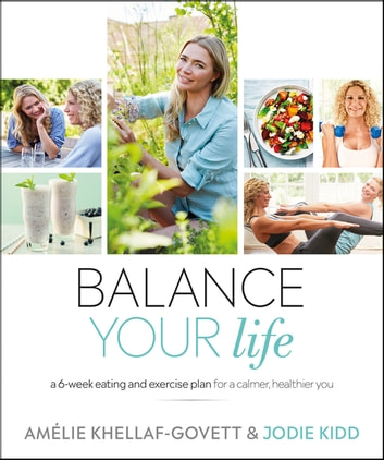 Balance Your Life - A 6-week Eating and Exercise Plan for a Calmer, Healthier You ebook by Jodie Kidd,Amélie Khellaf