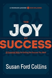 The Joy of Success: 10 Essential Skills for Getting the Success You Want ebook by Susan Ford Collins