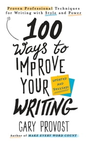 100 Ways to Improve Your Writing (Updated) - Proven Professional Techniques for Writing with Style and Power ebook by Gary Provost