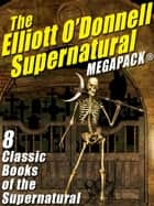 The Elliott O'Donnell Supernatural MEGAPACK® ebook by Elliott O'Donnell