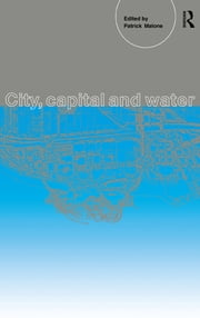 City, Capital and Water ebook by Patrick Malone