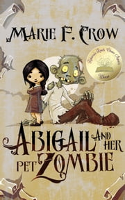 Abigail and Her Pet Zombie - An Illustrated Children's Beginner Reader Perfect for Bedtime Story (Book 1) ebook by Marie F Crow