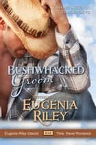 BUSHWHACKED GROOM ebook by Eugenia Riley