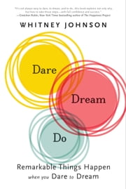 Dare, Dream, Do - Remarkable Things Happen When You Dare to Dream ebook by Whitney Johnson