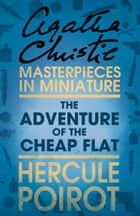 The Adventure of the Cheap Flat: A Hercule Poirot Short Story ebook by Agatha Christie