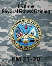 FM 21-20 US Army Physical Fitness Training ebook by Army, US