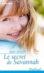 Le secret de Savannah ebook by Amy Knupp