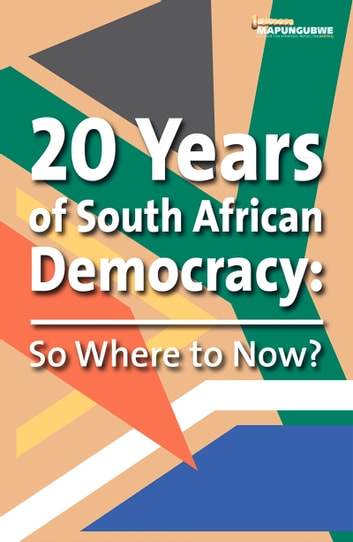 20 Years of South African Democracy - So Where to Now? ebook by Miriam Altman,Hester du Plessis,Frene Ginwala,Pregaluxmi (Pregs) Govender,Vusi Gumede,Mazibuko Jara,Erika Kraemer-Mbula,Trevor Manuel,Tshilidzi Marwala,Patricia McFadden,Renosi Mokate,Pascal Moloi,Deputy Chief Justice Dikgang Moseneke,Mammo Muchie,Sydney Mufamadi,Imraan Patal,Judge Albie Sachs,Raenette Taljaard,Parks Tau,Sibusiso Vil-Nkomo,Mapungubwe Institute for Strategic Reflection (MISTRA)