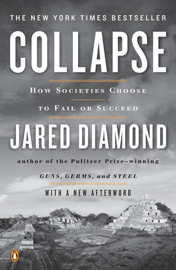 Collapse ebook by jared diamond 9781101502006 rakuten kobo collapse how societies choose to fail or succeed revised edition ebook by jared diamond fandeluxe Choice Image
