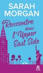 Rencontre dans l'Upper East Side - Le 1er tome de la nouvelle série de Sarah Morgan, à New York ! ebook by Sarah Morgan
