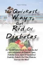 The Quickest Way To Get Rid Of Diabetes ebook by Aaron Y. Strong