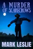 A Murder of Scarecrows ebook by Mark Leslie