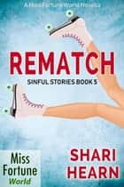 Rematch - Miss Fortune World: Sinful Stories, #5 ebook by