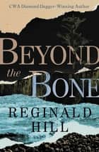 Beyond the Bone ebook by Reginald Hill