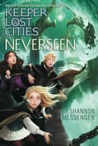 Neverseen ebook by Shannon Messenger