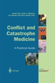 Conflict and Catastrophe Medicine - A Practical Guide ebook by James Ryan,Peter F. Mahoney,Ian Greaves,Gavin Bowyer