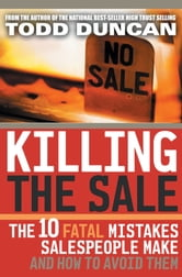 Killing the Sale - The 10 Fatal Mistakes Salespeople Make and How To Avoid Them ebook by Todd Duncan