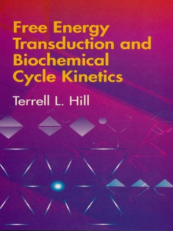 Free Energy Transduction and Biochemical Cycle Kinetics ebook by Terrell L. Hill