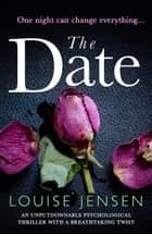 The Date - An unputdownable psychological thriller with a breathtaking twist 電子書 by Louise Jensen