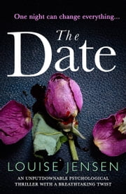 The Date - An unputdownable psychological thriller with a breathtaking twist ebook by Louise Jensen