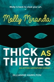 Molly Miranda: Thick as Thieves (Book 2) ebook by Jillianne Hamilton