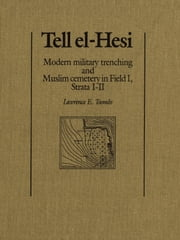 Tell el-Hesi - Modern Military Trenching and Muslim Cemetery in Field I (Strata I-II) ebook by Lawrence E. Toombs