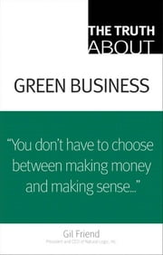 The Truth About Green Business ebook by Friend, Gil
