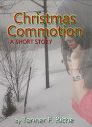 Christmas Commotion - A Short Story ebook by Tanner Riche