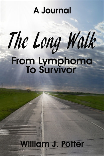 The Long Walk: From Lymphoma To Survivor – A Journal ebook by William Potter