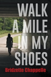 Walk a Mile in My Shoes ebook by Bridzette Chappelle