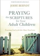 Praying the Scriptures for Your Adult Children - Trusting God with the Ones You Love ebook by Jodie Berndt, Jim Daly