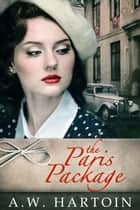 The Paris Package (Stella Bled Book One) ebook by A.W. Hartoin