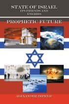 State of Israel. Its Friends and Enemies. Prophetic Future ebook by Alexander Zephyr