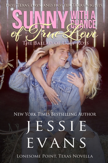 Sunny with a Chance of True Love - The Ballad of Ugly Ross ebook by Jessie Evans