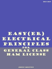 Easy(er) Electrical Principles for General Class Ham License ebook by Josip Medved