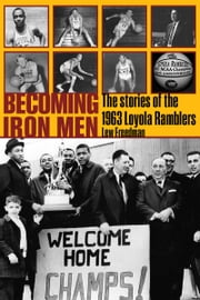Becoming Iron Men - The Story of the 1963 Loyola Ramblers ebook by Lew Freedman