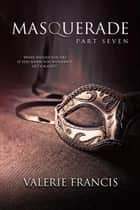 Masquerade Part 7 ebook by Valerie Francis