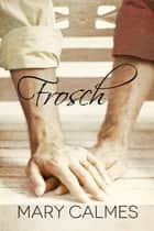 Frosch eBook by Mary Calmes, Nora Lys