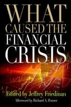 What Caused the Financial Crisis ebook by Jeffrey Friedman, Richard A. Posner