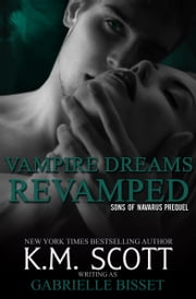 Vampire Dreams Revamped - (A Sons of Navarus Prequel) ebook by Gabrielle Bisset,K.M. Scott