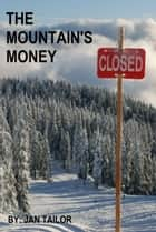 The Mountain's Money ebook by Jan Tailor