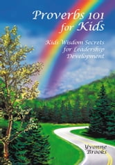 Proverbs 101 for Kids - Kids Wisdom Secrets for Leadership Development ebook by Yvonne Brooks