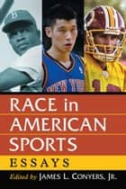 Race in American Sports ebook by James L. Conyers,Jr.