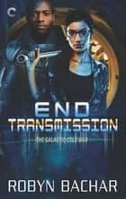 End Transmission ebook by Robyn Bachar