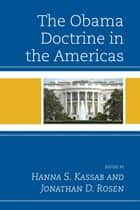 The Obama Doctrine in the Americas ebook by Jonathan D. Rosen, María Belén Ahumada, Ted Galen Carpenter,...