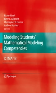 Modeling Students' Mathematical Modeling Competencies - ICTMA 13 ebook by Richard Lesh,Peter L. Galbraith,Christopher R. Haines,Andrew Hurford