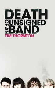 Death of an Unsigned Band ebook by Tim Thornton